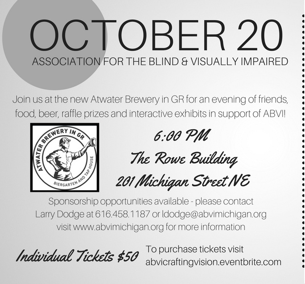October 20, 2016 join us at 6:00 PM at the Atwater Brewery in GR for an evening of friends, food, beer, raffle prizes and interative exhibits in support of ABVI. Call Larry Dodge at 616 458-1187 for more information. Tickets are $50 each.
