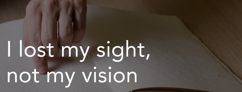 """""""I lost my sight, not my vision"""" is locked I lost my sight, not my vision"""